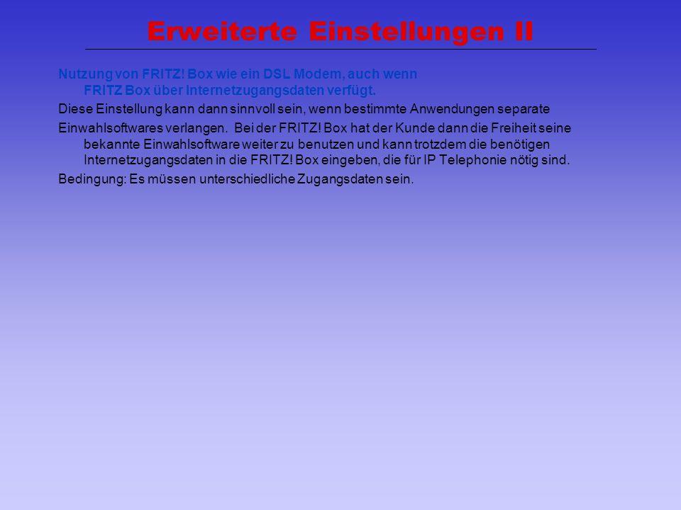 22 Erweiterte Einstellungen II Nutzung von FRITZ! Box wie ein DSL Modem, auch wenn FRITZ Box über Internetzugangsdaten verfügt. Diese Einstellung kann
