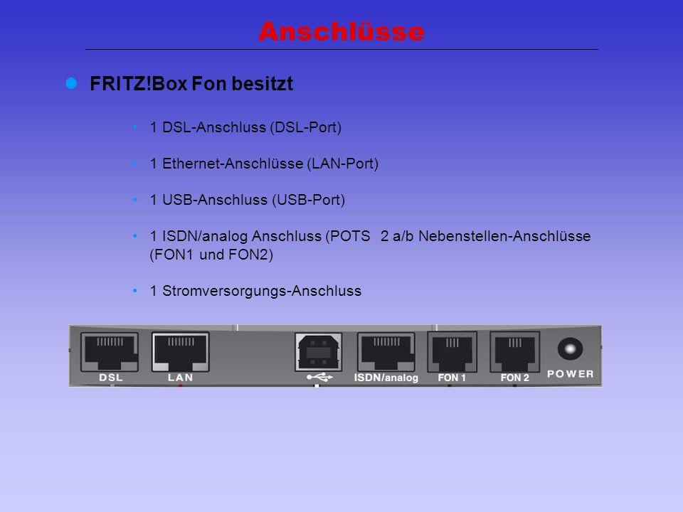 25 Anschlüsse FRITZ!Box Fon besitzt 1 DSL-Anschluss (DSL-Port) 1 Ethernet-Anschlüsse (LAN-Port) 1 USB-Anschluss (USB-Port) 1 ISDN/analog Anschluss (PO