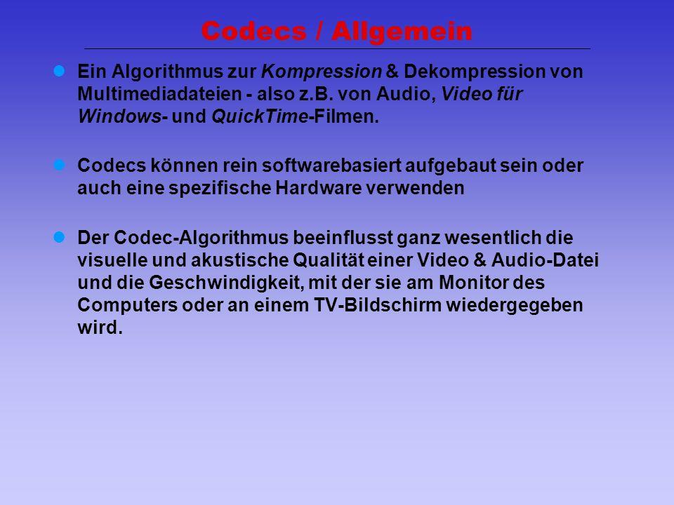 33 Codecs / Allgemein Ein Algorithmus zur Kompression & Dekompression von Multimediadateien - also z.B. von Audio, Video für Windows- und QuickTime-Fi