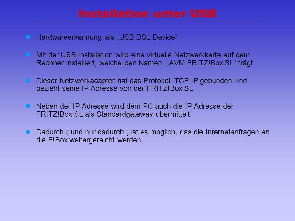 6 Installation unter USB Hardwareerkennung als USB DSL Device Mit der USB Installation wird eine virtuelle Netzwerkkarte auf dem Rechner installiert,