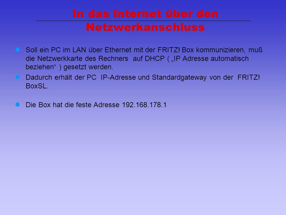 8 In das Internet über den Netzwerkanschluss Soll ein PC im LAN über Ethernet mit der FRITZ! Box kommunizieren, muß die Netzwerkkarte des Rechners auf