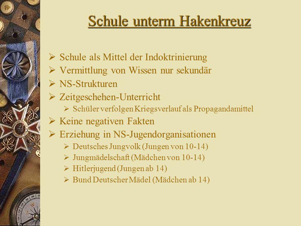 Schule unterm Hakenkreuz Schule als Mittel der Indoktrinierung Vermittlung von Wissen nur sekundär NS-Strukturen Zeitgeschehen-Unterricht Schüler verf