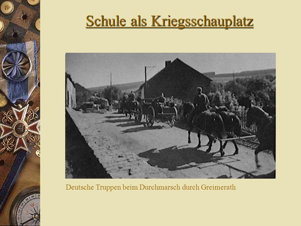 Schule als Kriegsschauplatz Deutsche Truppen beim Durchmarsch durch Greimerath