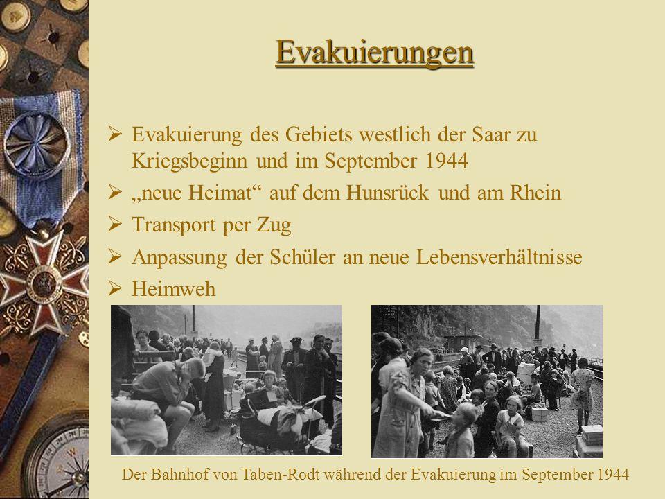 Evakuierungen Evakuierung des Gebiets westlich der Saar zu Kriegsbeginn und im September 1944 neue Heimat auf dem Hunsrück und am Rhein Transport per