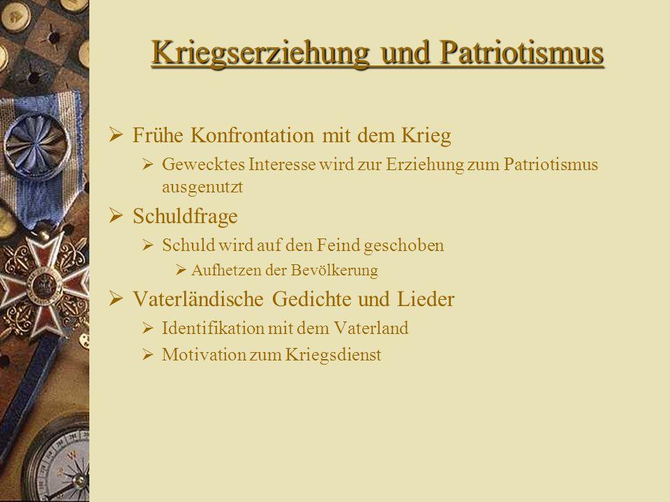 Kriegserziehung und Patriotismus Frühe Konfrontation mit dem Krieg Gewecktes Interesse wird zur Erziehung zum Patriotismus ausgenutzt Schuldfrage Schu