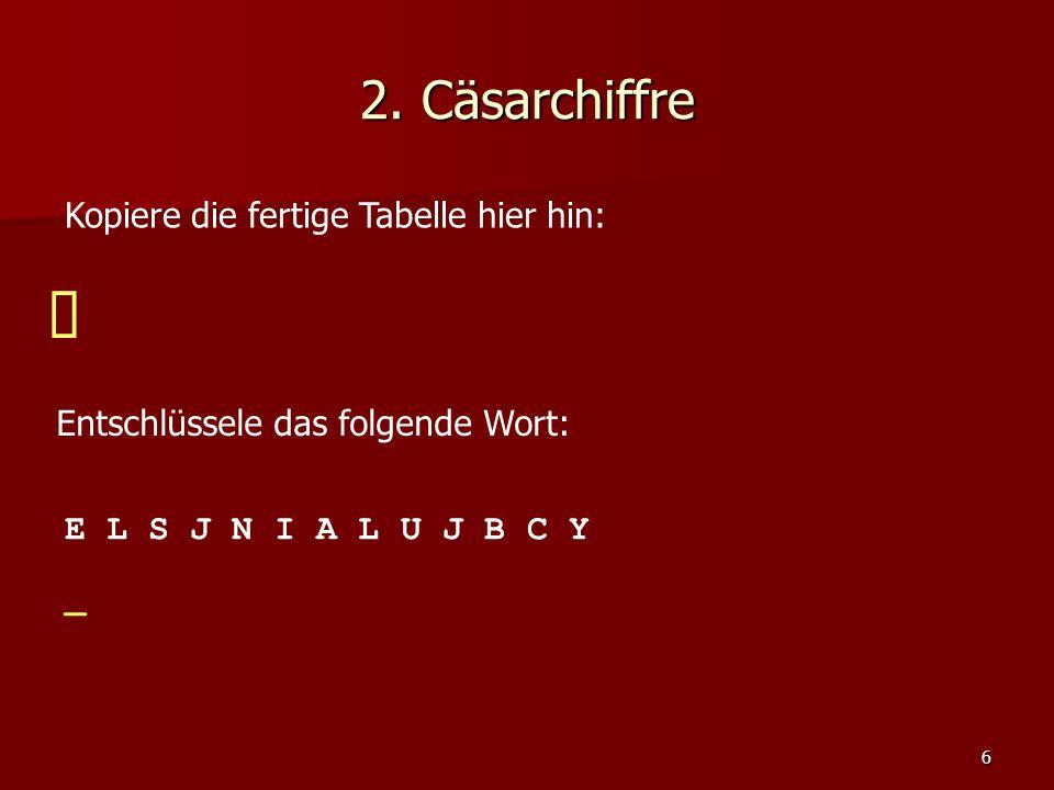 7 2.Cäsarchiffre Vervollständige als Hilfe die Tabelle.