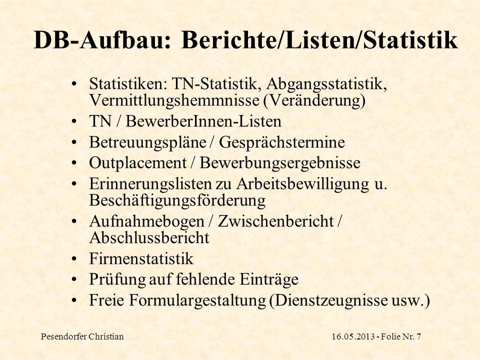 Pesendorfer Christian16.05.2013 - Folie Nr. 7 DB-Aufbau: Berichte/Listen/Statistik Statistiken: TN-Statistik, Abgangsstatistik, Vermittlungshemmnisse