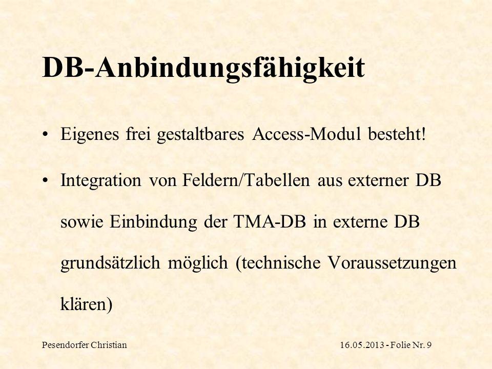 Pesendorfer Christian16.05.2013 - Folie Nr. 9 DB-Anbindungsfähigkeit Eigenes frei gestaltbares Access-Modul besteht! Integration von Feldern/Tabellen
