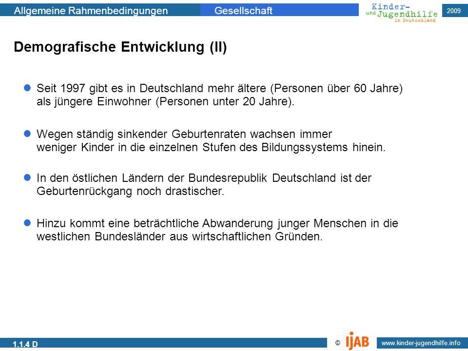 2009 www.kinder-jugendhilfe.info © Allgemeine RahmenbedingungenGesellschaft 1.1.4 D Demografische Entwicklung (II) Seit 1997 gibt es in Deutschland me