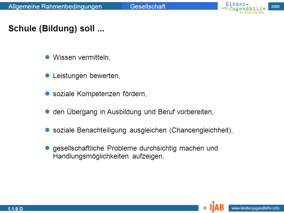 2009 www.kinder-jugendhilfe.info © Allgemeine RahmenbedingungenGesellschaft 1.1.9 D Schule (Bildung) soll... den Übergang in Ausbildung und Beruf vorb