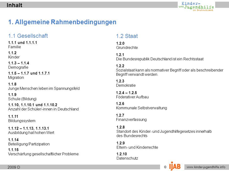 2009 www.kinder-jugendhilfe.info © Allgemeine RahmenbedingungenGesellschaft 1.1.6 D Migration (II) Der Migrationsanteil in der gesamten Bevölkerung betrug 2007 18,7 Prozent.