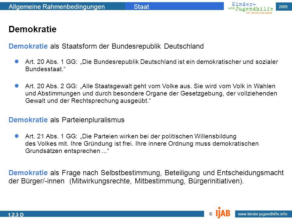 2009 Allgemeine RahmenbedingungenStaat www.kinder-jugendhilfe.info © 1.2.3 D Art. 20 Abs. 1 GG: Die Bundesrepublik Deutschland ist ein demokratischer