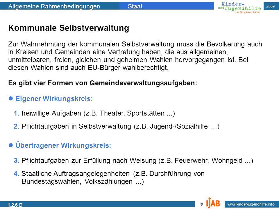 2009 Allgemeine RahmenbedingungenStaat www.kinder-jugendhilfe.info © 1.2.6 D Kommunale Selbstverwaltung Zur Wahrnehmung der kommunalen Selbstverwaltun