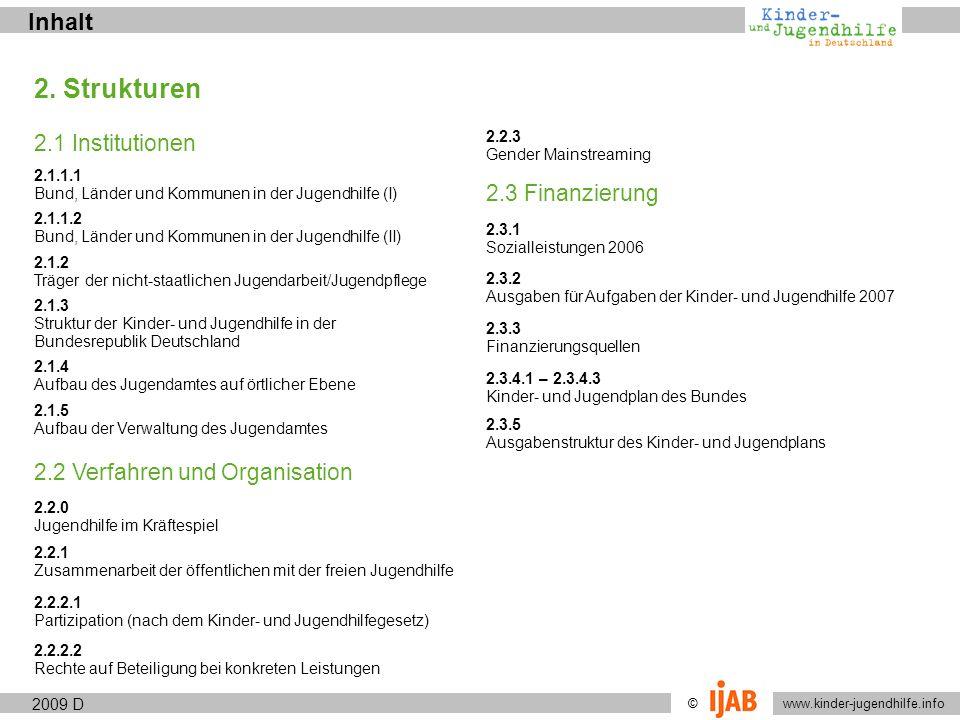 © www.kinder-jugendhilfe.info StrukturenFinanzierung 2009 2.3.4.3 Ausgabenstruktur des Kinder- und Jugendplans Für 2009 sind für den Kinder- und Jugendplan des Bundes 140 Millionen Euro vorgesehen.