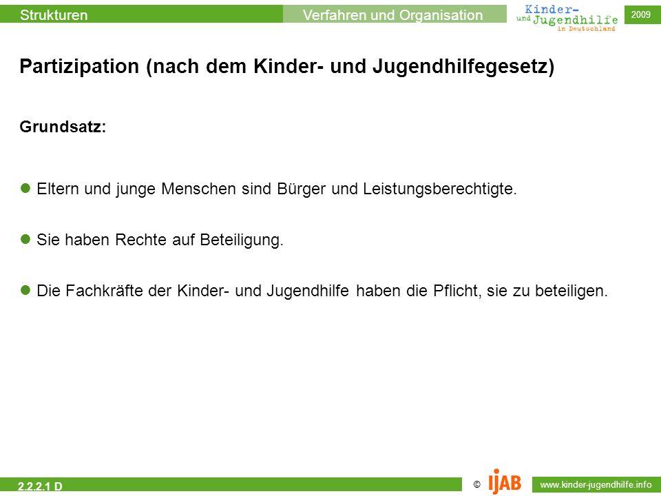 © www.kinder-jugendhilfe.info StrukturenVerfahren und Organisation 2009 2.2.2.1 D Partizipation (nach dem Kinder- und Jugendhilfegesetz) Grundsatz: El