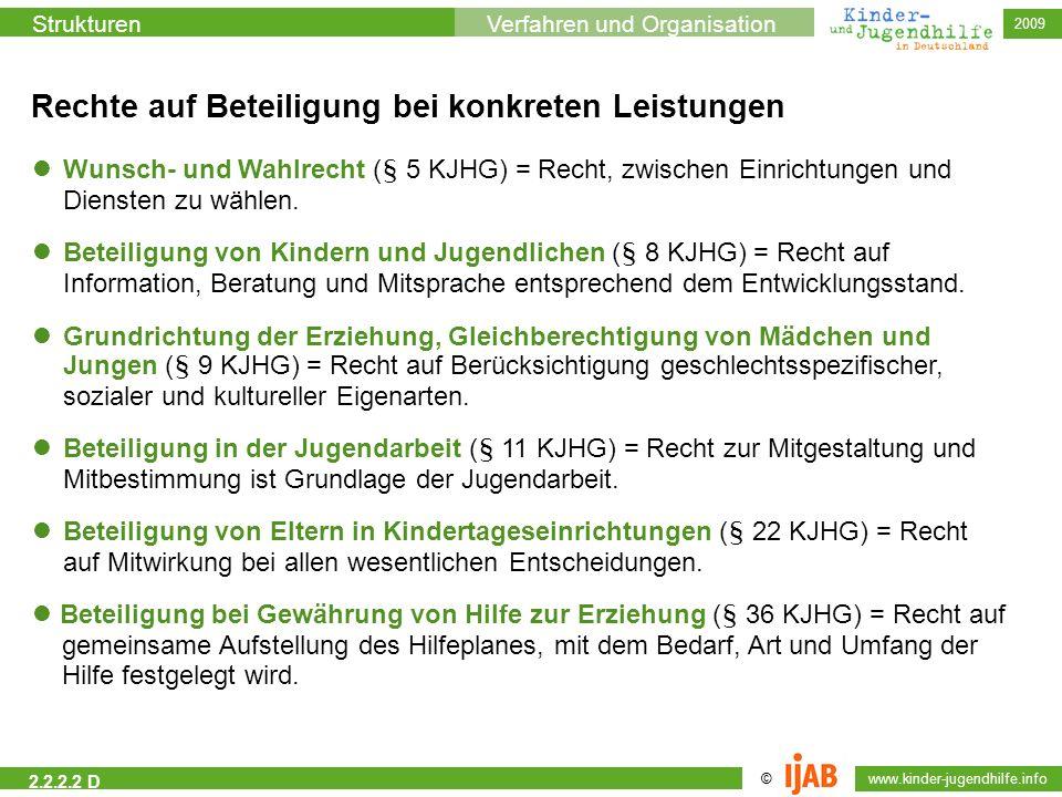 © www.kinder-jugendhilfe.info StrukturenVerfahren und Organisation 2009 2.2.2.2 D Rechte auf Beteiligung bei konkreten Leistungen Wunsch- und Wahlrech