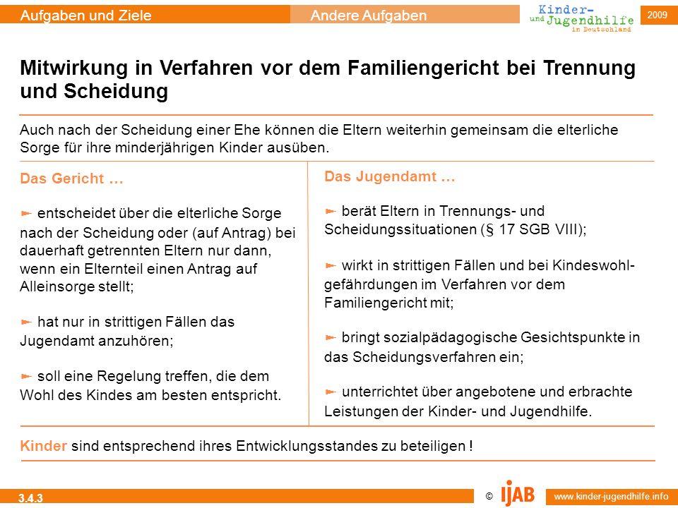 © www.kinder-jugendhilfe.info Aufgaben und ZieleAndere Aufgaben 2009 3.4.3 Mitwirkung in Verfahren vor dem Familiengericht bei Trennung und Scheidung