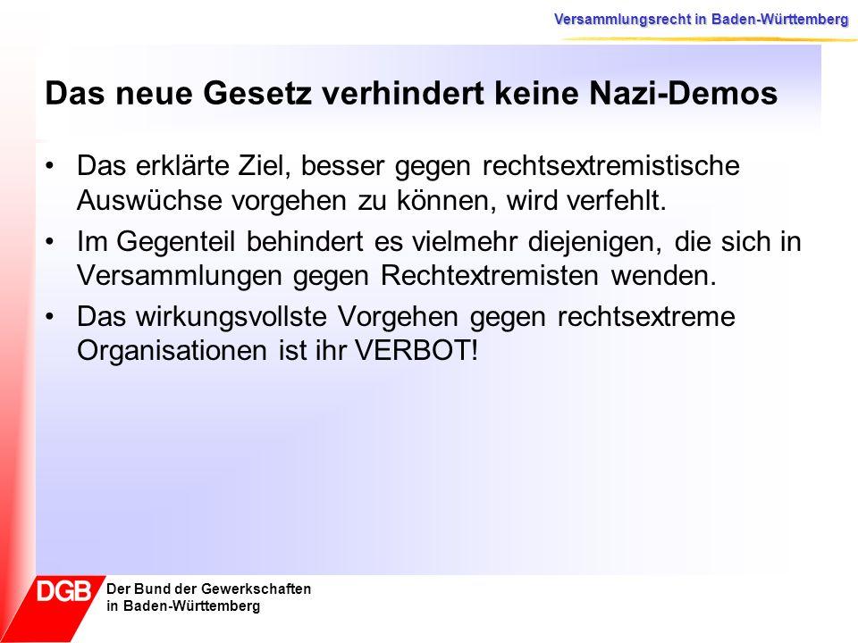 Versammlungsrecht in Baden-Württemberg Der Bund der Gewerkschaften in Baden-Württemberg Das neue Gesetz verhindert keine Nazi-Demos Das erklärte Ziel,