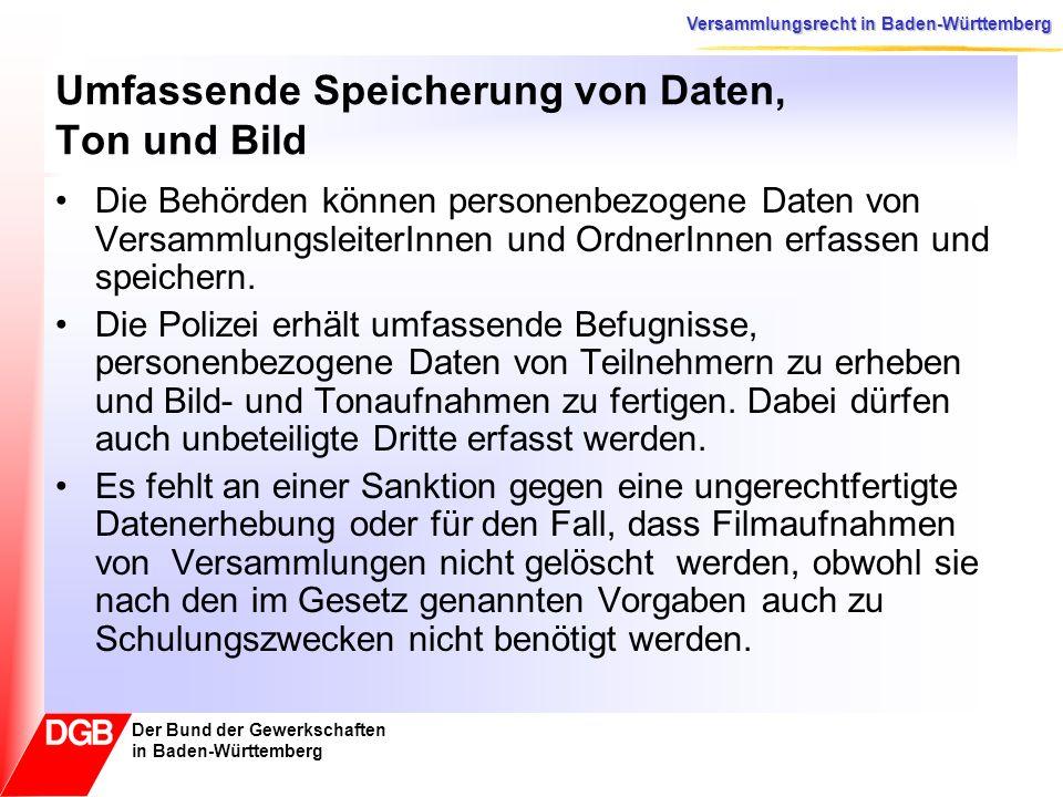Versammlungsrecht in Baden-Württemberg Der Bund der Gewerkschaften in Baden-Württemberg Umfassende Speicherung von Daten, Ton und Bild Die Behörden kö