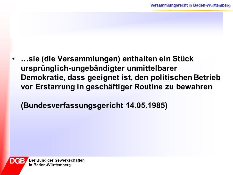 Versammlungsrecht in Baden-Württemberg Der Bund der Gewerkschaften in Baden-Württemberg Ziele der Landesregierung Das alte Bundes-Versammlungsgesetz von 1953 soll durch ein neues Landes-Versammlungsgesetz ersetzt werden.