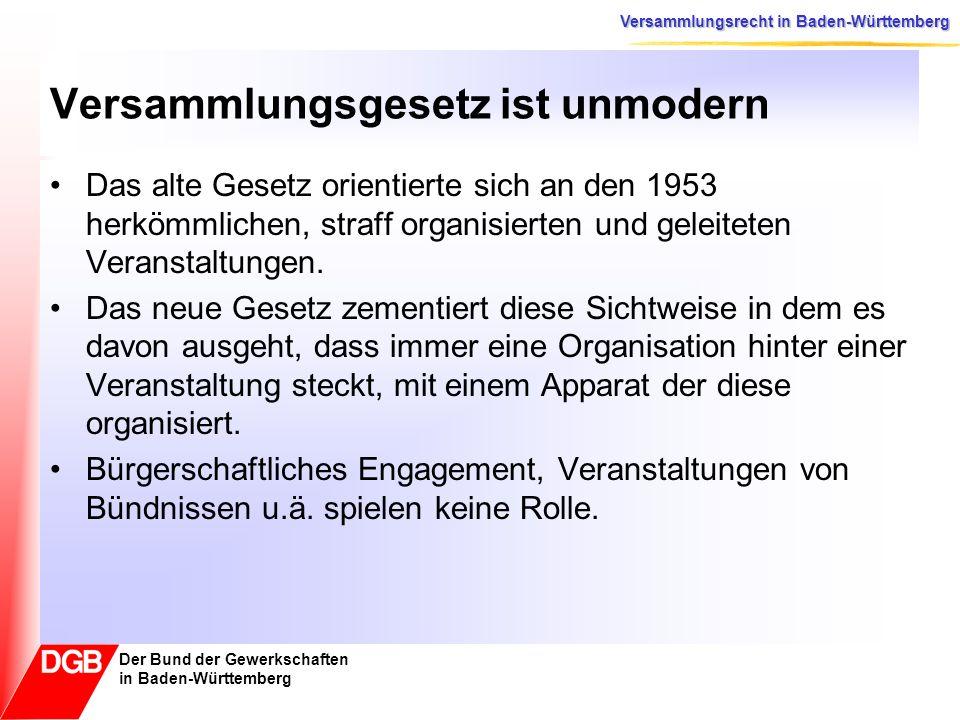 Versammlungsrecht in Baden-Württemberg Der Bund der Gewerkschaften in Baden-Württemberg Mehr Bürokratie Anzeige- und Mitteilungspflicht selbst bei Kleinstveranstaltungen ab 2 Personen.