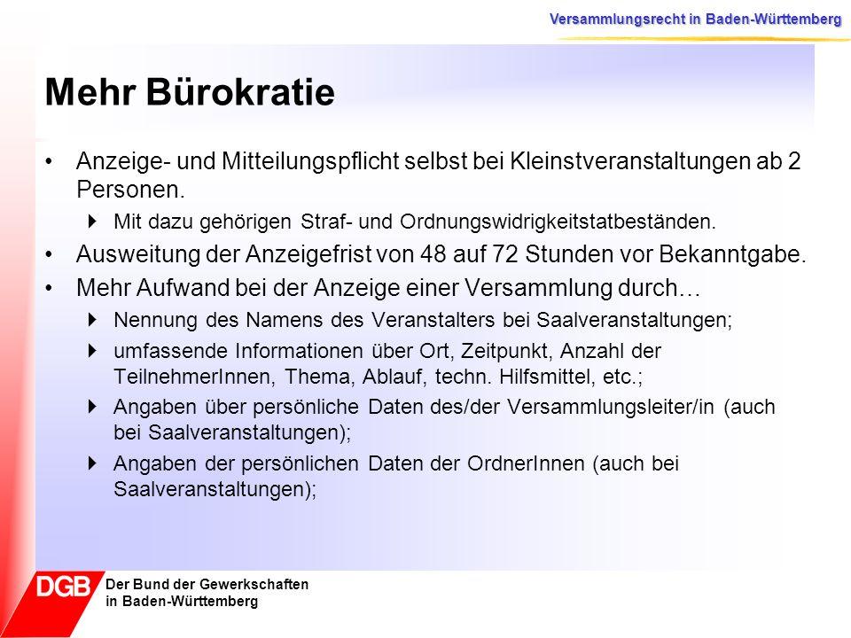 Versammlungsrecht in Baden-Württemberg Der Bund der Gewerkschaften in Baden-Württemberg Weniger Rechtssicherheit – mehr Sanktionen Die zu liefernden Informationen in einer Anzeige sind klar aufgelistet (entsprechen der bisherigen Behördenpraxis) Neu ist jedoch die drohende Geldbuße bis zu 3.000 für unvollständige Anzeigen.