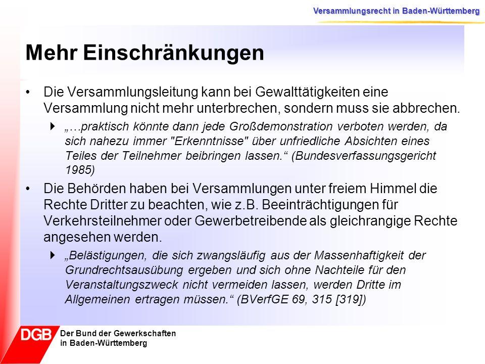 Versammlungsrecht in Baden-Württemberg Der Bund der Gewerkschaften in Baden-Württemberg Mehr Einschränkungen Die Versammlungsleitung kann bei Gewalttä