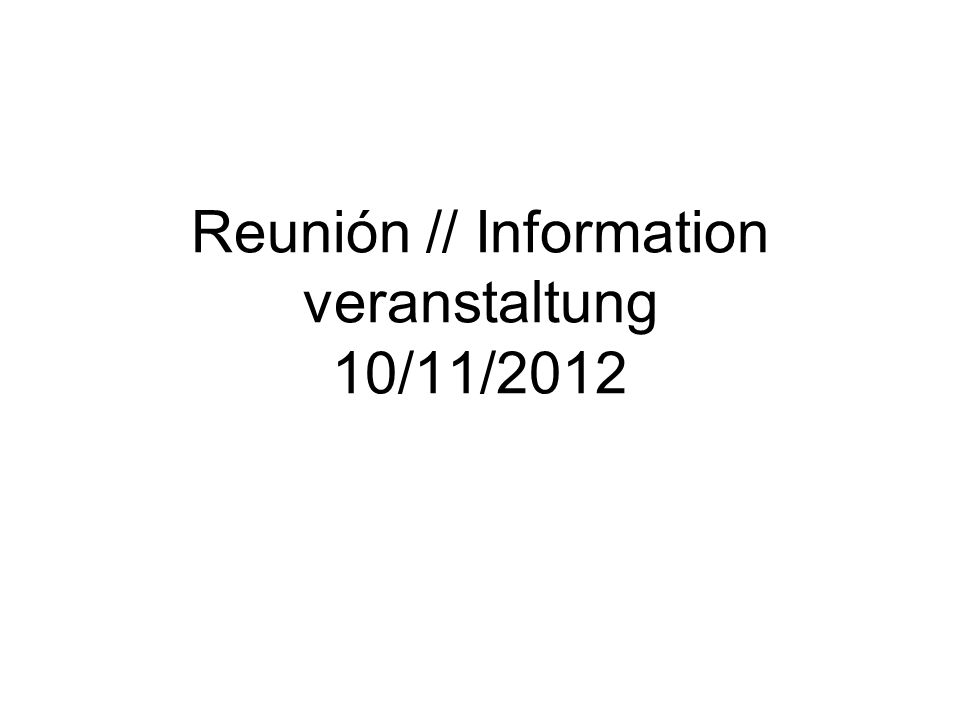 Reunión // Information veranstaltung 10/11/2012