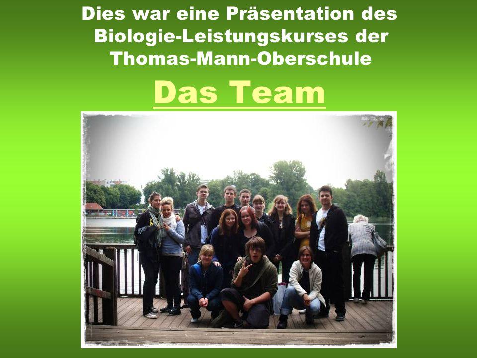 Das Team Dies war eine Präsentation des Biologie-Leistungskurses der Thomas-Mann-Oberschule