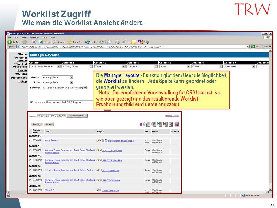 13 TRW Worklist Zugriff Wie man die Worklist Ansicht ändert. Die Manage Layouts - Funktion gibt dem User die Möglichkeit, die Worklist zu ändern. Jede