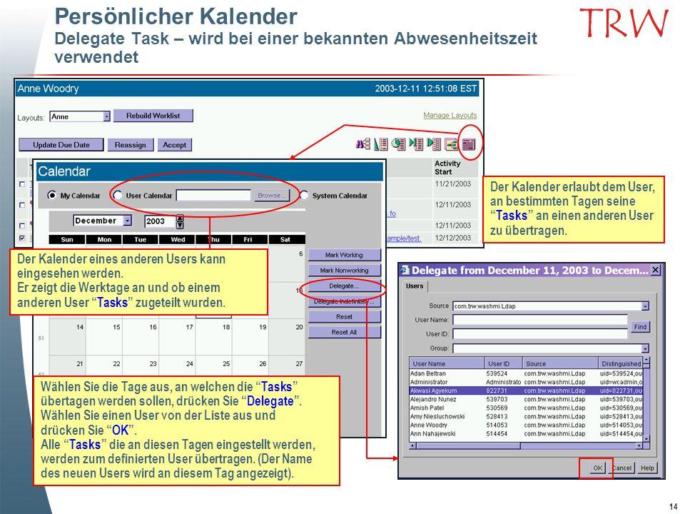 14 TRW Persönlicher Kalender Delegate Task – wird bei einer bekannten Abwesenheitszeit verwendet Der Kalender erlaubt dem User, an bestimmten Tagen se