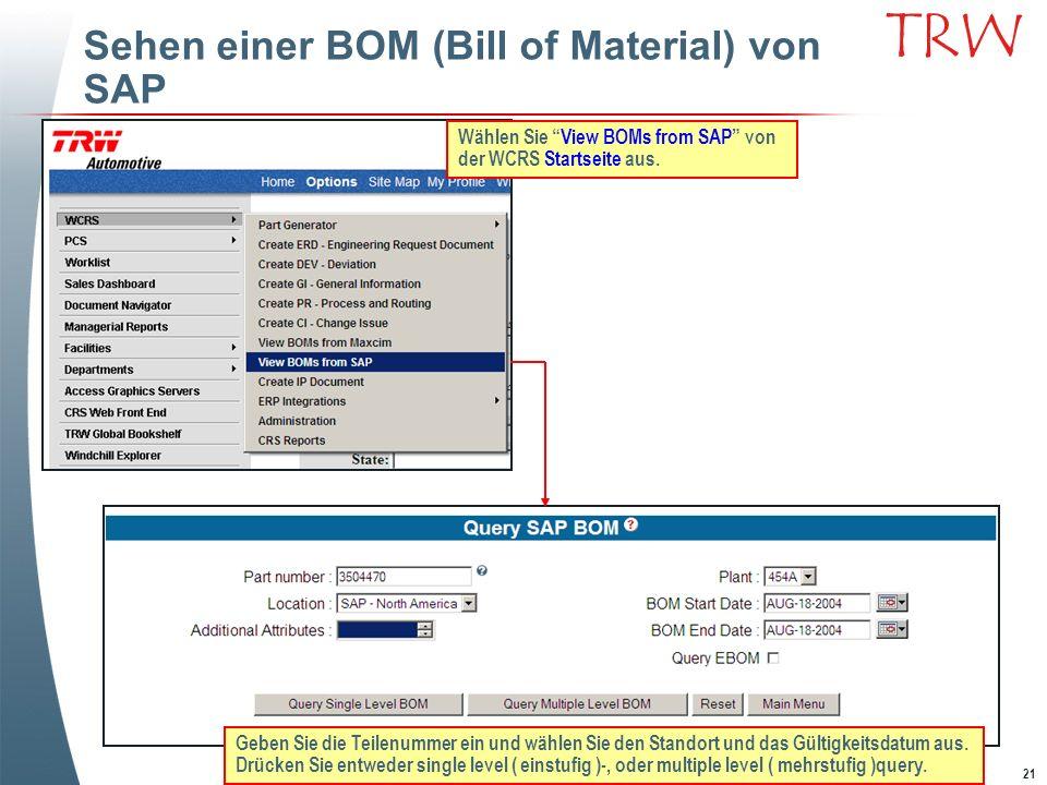 21 TRW Sehen einer BOM (Bill of Material) von SAP Wählen Sie View BOMs from SAP von der WCRS Startseite aus. Geben Sie die Teilenummer ein und wählen