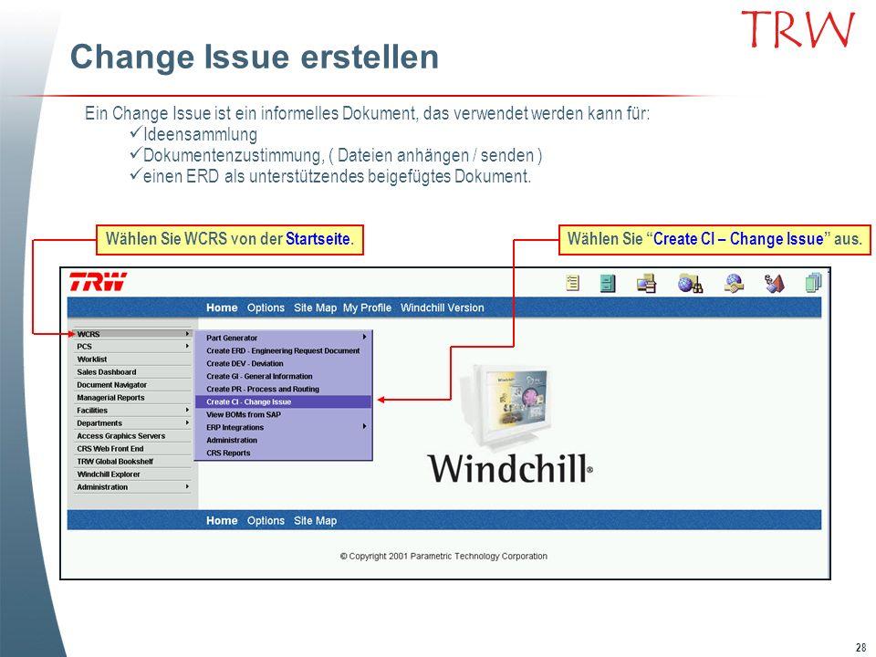 28 TRW Change Issue erstellen Ein Change Issue ist ein informelles Dokument, das verwendet werden kann für: Ideensammlung Dokumentenzustimmung, ( Date