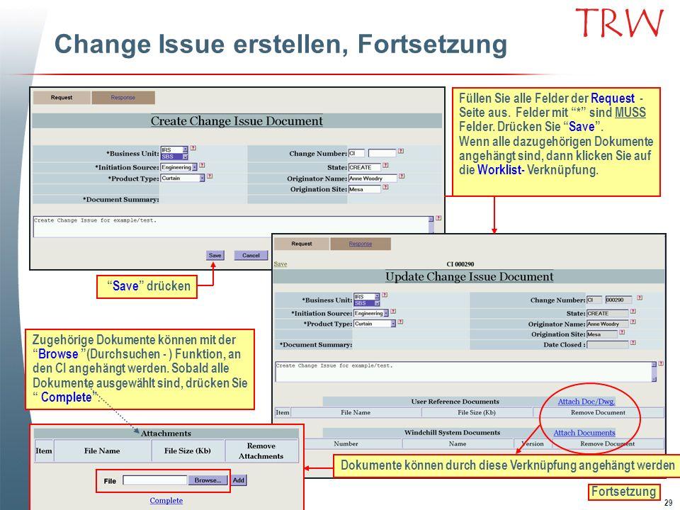 29 TRW Change Issue erstellen, Fortsetzung Füllen Sie alle Felder der Request - Seite aus. Felder mit * sind MUSS Felder. Drücken Sie Save. Wenn alle