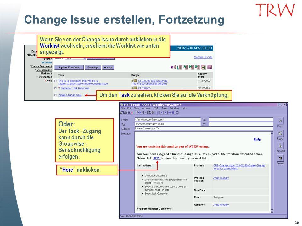 30 TRW Change Issue erstellen, Fortzetzung Wenn Sie von der Change Issue durch anklicken in die Worklist wechseln, erscheint die Worklist wie unten an