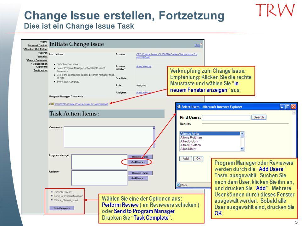 31 TRW Change Issue erstellen, Fortzetzung Dies ist ein Change Issue Task Verknüpfung zum Change Issue. Empfehlung: Klicken Sie die rechte Maustaste u