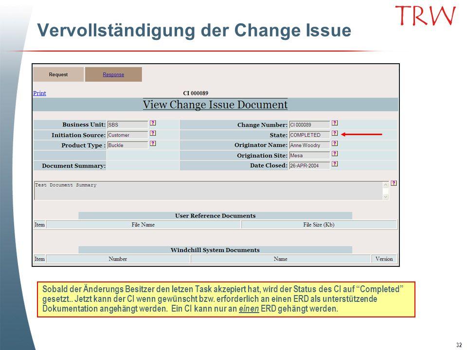 32 TRW Vervollständigung der Change Issue Sobald der Änderungs Besitzer den letzen Task akzepiert hat, wird der Status des CI auf Completed gesetzt..