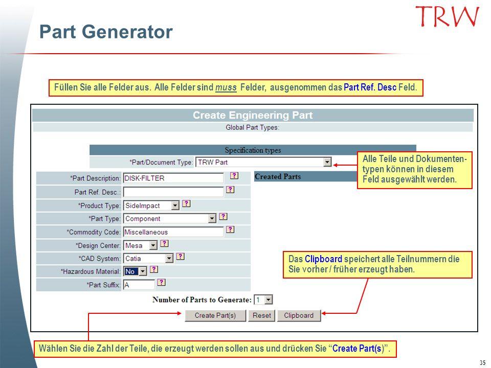 35 TRW Part Generator Füllen Sie alle Felder aus. Alle Felder sind muss Felder, ausgenommen das Part Ref. Desc Feld. Wählen Sie die Zahl der Teile, di