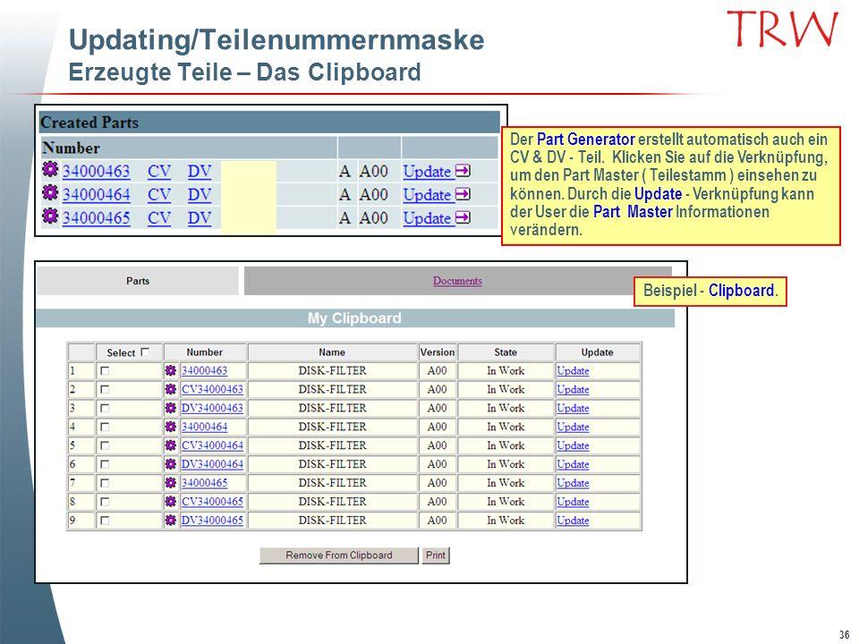 36 TRW Updating/Teilenummernmaske Erzeugte Teile – Das Clipboard Der Part Generator erstellt automatisch auch ein CV & DV - Teil. Klicken Sie auf die