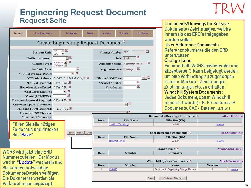 39 TRW Engineering Request Document Request Seite Füllen Sie alle nötigen Felder aus und drücken Sie Save. WCRS wird jetzt eine ERD Nummer zuteilen. D