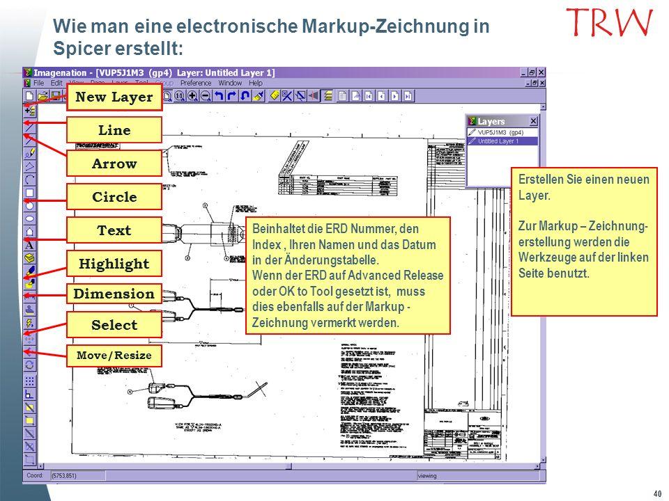 40 TRW Erstellen Sie einen neuen Layer. Zur Markup – Zeichnung- erstellung werden die Werkzeuge auf der linken Seite benutzt. Beinhaltet die ERD Numme