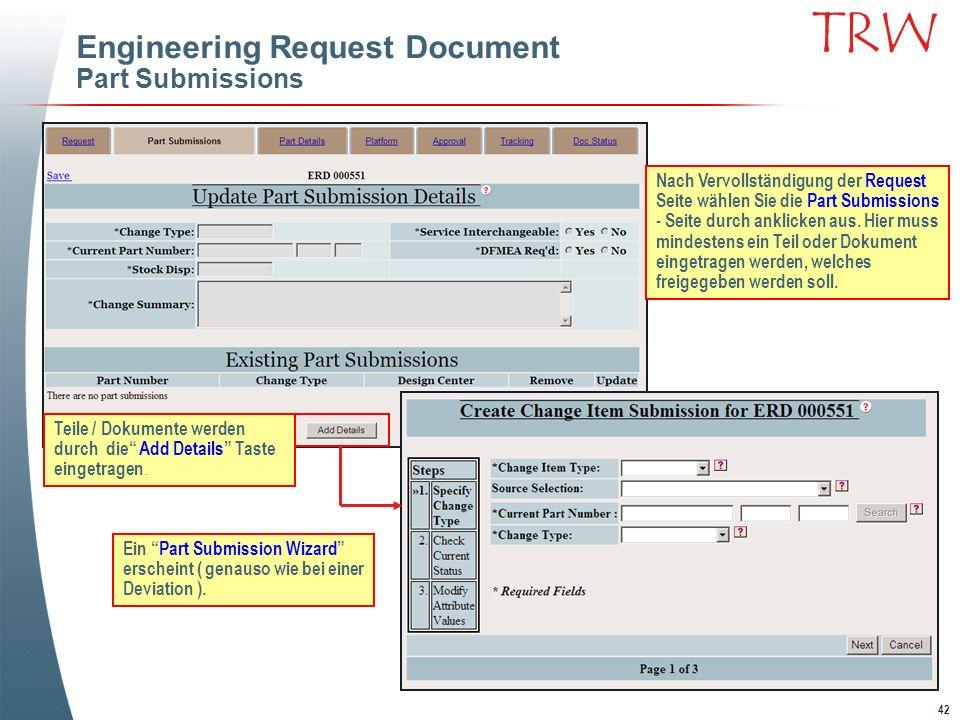 42 TRW Engineering Request Document Part Submissions Nach Vervollständigung der Request Seite wählen Sie die Part Submissions - Seite durch anklicken