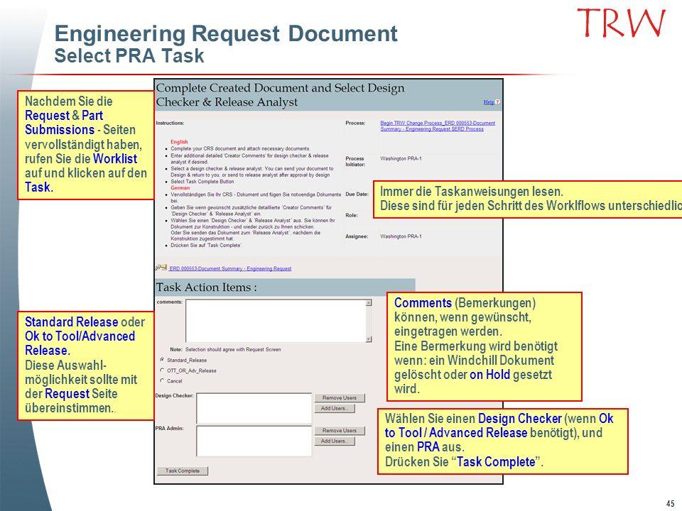 45 TRW Engineering Request Document Select PRA Task Immer die Taskanweisungen lesen. Diese sind für jeden Schritt des Worklflows unterschiedlich Comme