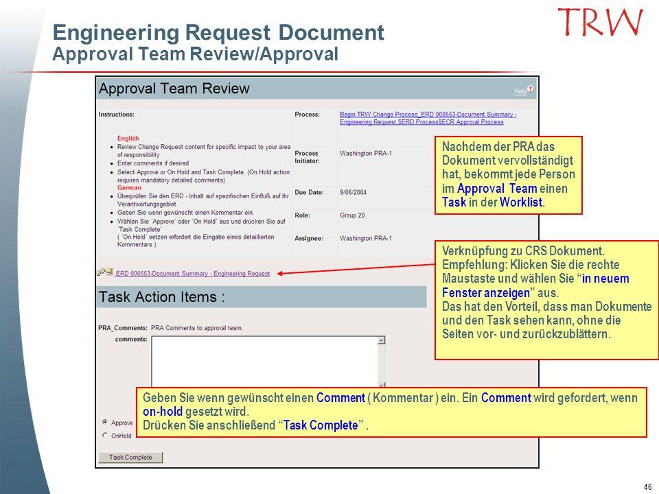 46 TRW Engineering Request Document Approval Team Review/Approval Nachdem der PRA das Dokument vervollständigt hat, bekommt jede Person im Approval Te