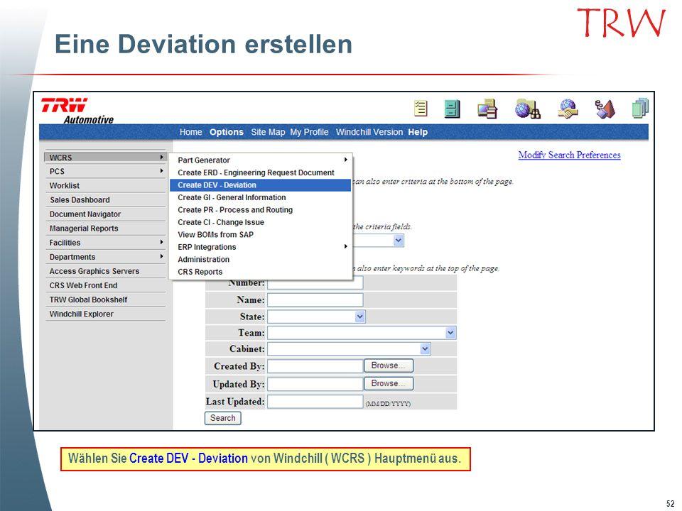 52 TRW Eine Deviation erstellen Wählen Sie Create DEV - Deviation von Windchill ( WCRS ) Hauptmenü aus.