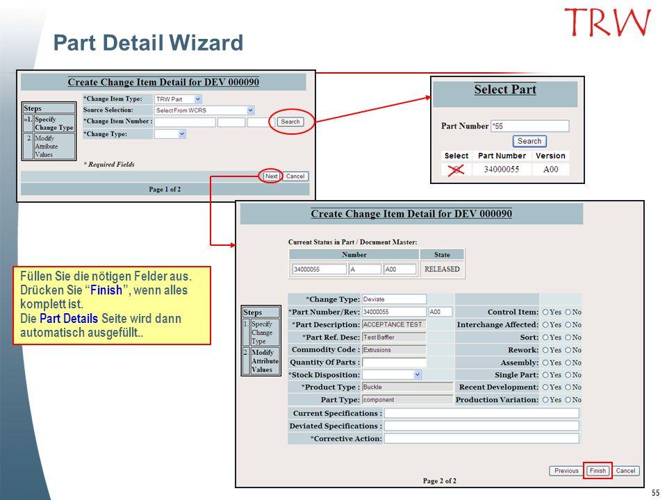 55 TRW Part Detail Wizard Füllen Sie die nötigen Felder aus. Drücken Sie Finish, wenn alles komplett ist. Die Part Details Seite wird dann automatisch