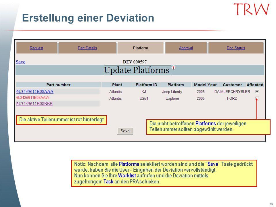 56 TRW Erstellung einer Deviation Die aktive Teilenummer ist rot hinterlegt Die nicht betroffenen Platforms der jeweiligen Teilenummer sollten abgewäh