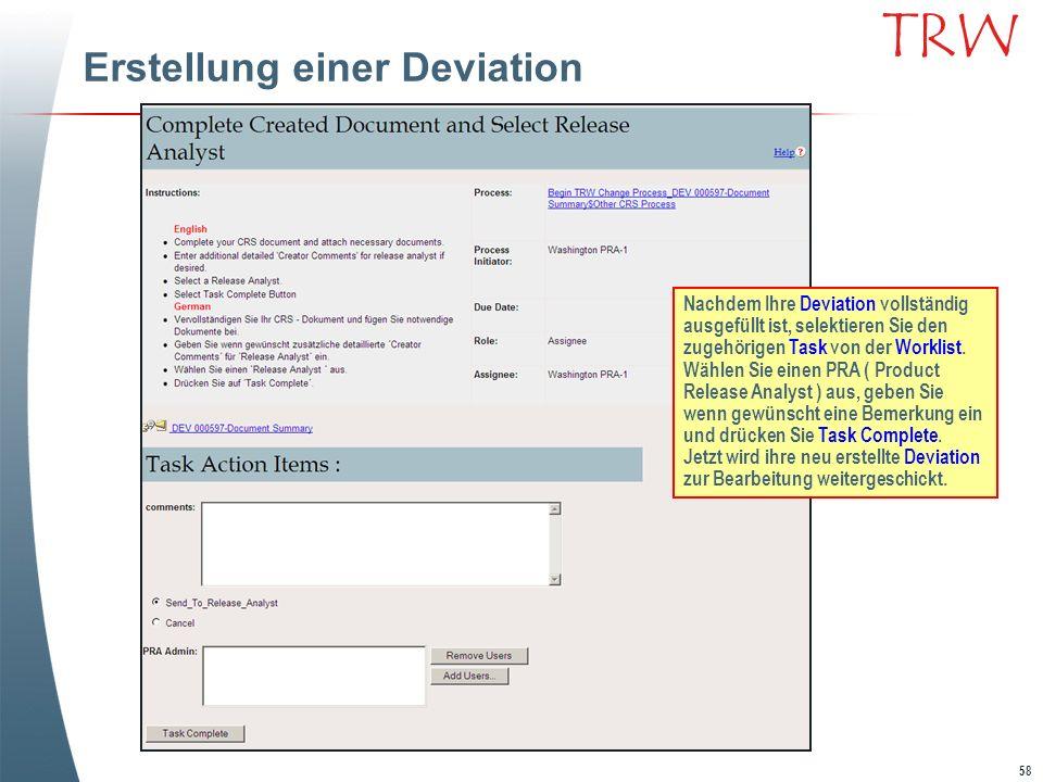 58 TRW Erstellung einer Deviation Nachdem Ihre Deviation vollständig ausgefüllt ist, selektieren Sie den zugehörigen Task von der Worklist. Wählen Sie