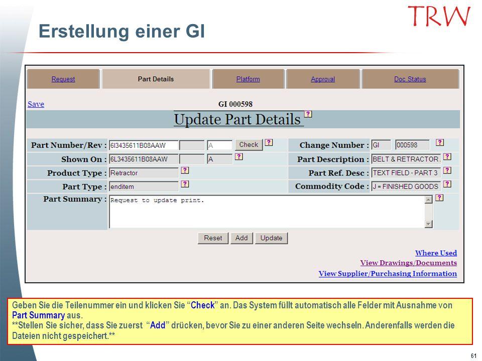 61 TRW Erstellung einer GI Geben Sie die Teilenummer ein und klicken Sie Check an. Das System füllt automatisch alle Felder mit Ausnahme von Part Summ