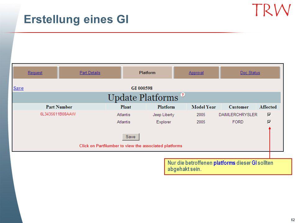 62 TRW Erstellung eines GI Nur die betroffenen platforms dieser GI sollten abgehakt sein.